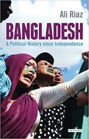 Bangladesh A Political History Since Independence