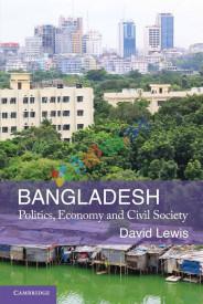 Bangladesh Politics, Economy and Civil Society