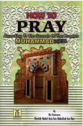 How to Pray: According  to the Sunnah of the Prophet  Muhammad