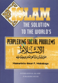Islam: Solution to the worlds perplexing social problems